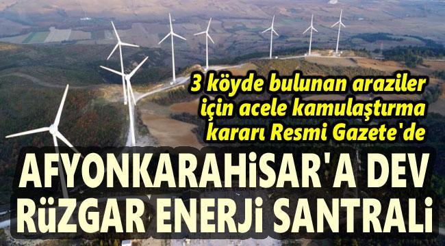 AFYONKARAHİSAR'A DEV RÜZGAR ENERJİ SANTRALİ KURULUYOR