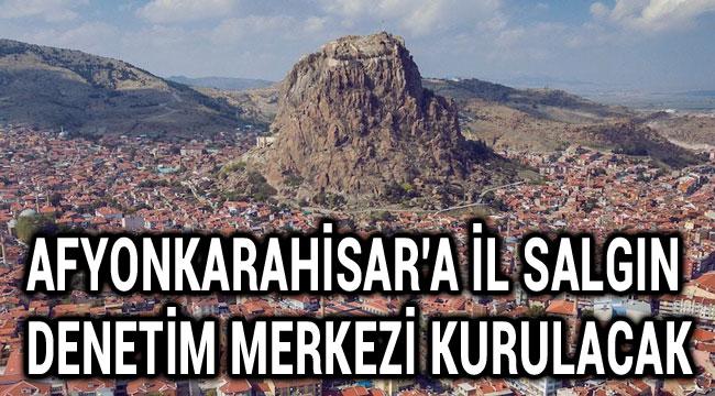 AFYONKARAHİSAR'A İL SALGIN DENETİM MERKEZİ KURULACAK