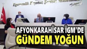 AFYONKARAHİSAR İGM'DE YOĞUN GÜNDEM!..