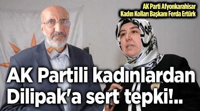 AK PARTİLİ KADINLARDAN DİLİPAK'A SERT TEPKİ