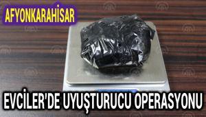 EVCİLER'DE UYUŞTURUCU OPERASYONU