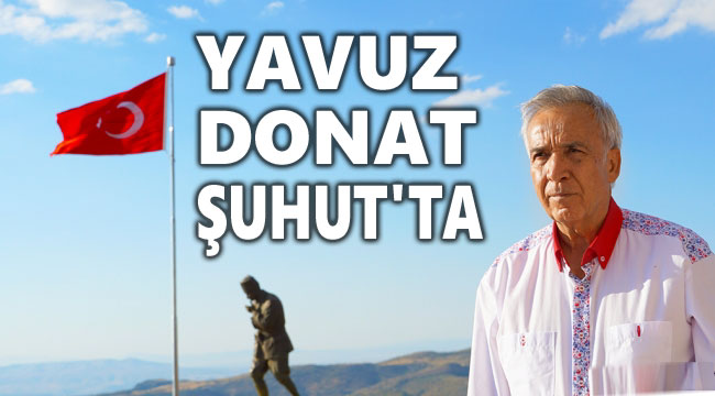 GAZETECİ YAVUZ DONAT ŞUHUT'TA