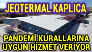 JEOTERMAL KAPLICA PANDEMİ KURALLARINA UYGUN HİZMET VERİYOR