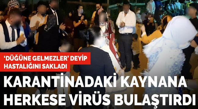 KARANTİNADAKİ KAYNANA, DÜĞÜNDE HERKESE KORONA BULAŞTIRDI!..