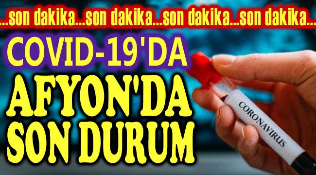 KORONAVİRÜSTE AFYON İLİ GENELİNDE SON DURUM