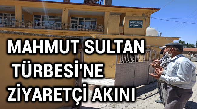 MAHMUT SULTAN TÜRBESİ'NE ZİYARETÇİ AKINI