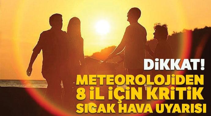 METEOROLOJİ'DEN 8 İL İÇİN YÜKSEK SICAKLIK UYARISI