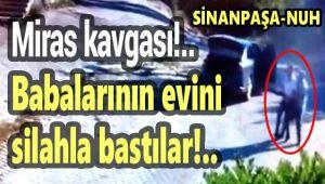 MİRAS KAVGASI!.. BABALARININ EVİNİ SİLAHLA BASTILAR!..