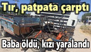 TIR, PATPATA ÇARPTI, 1 ÖLÜ, 1 YARALI