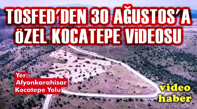 TOSFED'DEN 30 AĞUSTOS'A ÖZEL KOCATEPE VİDEOSU