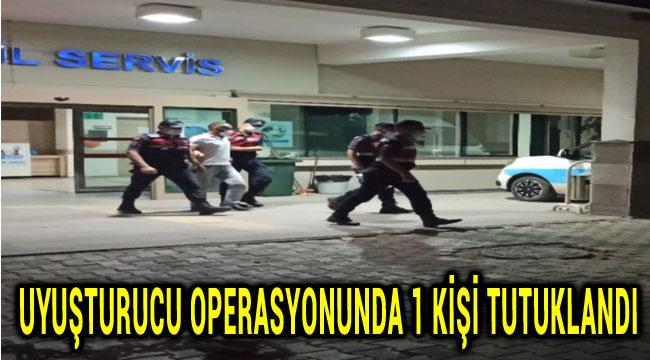 UYUŞTURUCU OPERASYONUNDA 1 KİŞİ TUTUKLANDI