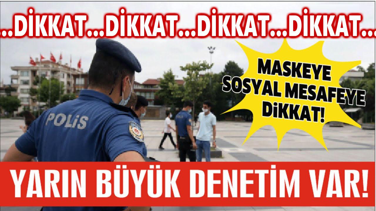YARIN BÜYÜK KORONAVİRÜS DENETİMİ VAR!..