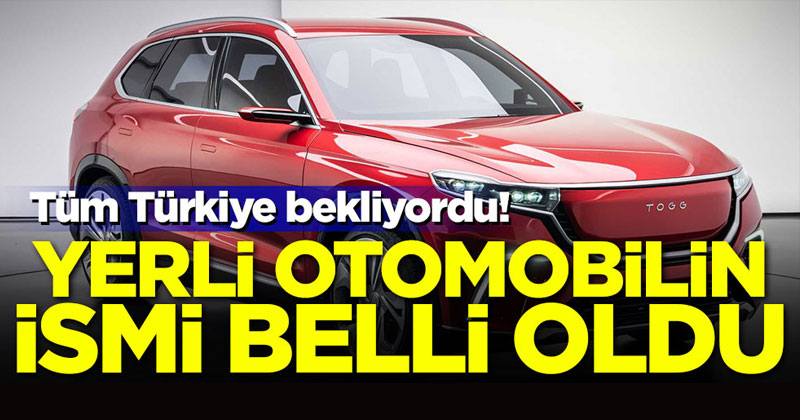 YERLİ OTOMOBİLİN MARKASI BELLİ OLDU
