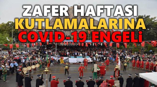 ZAFER HAFTASI KUTLAMALARINA COVID-19 ENGELİ!..