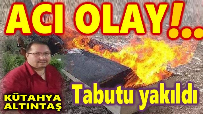 ACI OLAY: DEFİNDEN SONRA TABUTU YAKILDI!..