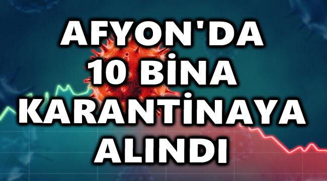 AFYON'DA 10 BİNA KARANTİNAYA ALINDI