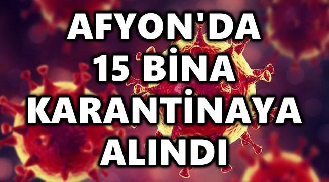 AFYON'DA 15 BİNA KARANTİNAYA ALINDI