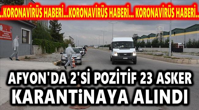 AFYON'DA 23 ASKER KARANTİNAYA ALINDI