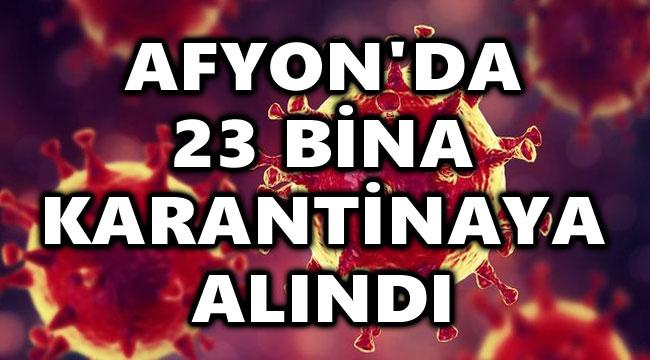 AFYON'DA 23 BİNA KARANTİNAYA ALINDI