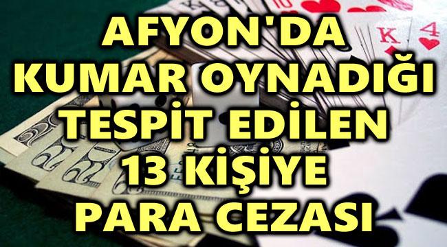 AFYON'DA KUMAR OYNADIĞI TESPİT EDİLEN 13 KİŞİYE PARA CEZASI