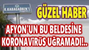 AFYON'UN BU BELDESİNE KORONAVİRÜS UĞRAMADI!..