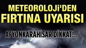 AFYONKARAHİSAR İÇİN FIRTINA UYARISI!..