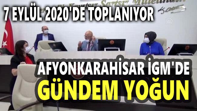 AFYONKARAHİSAR İGM'DE GÜNDEM YOĞUN!..