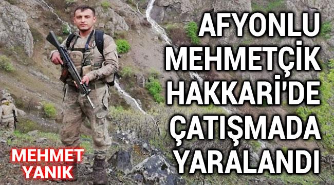AFYONLU ASKER, ÇATIŞMADA YARALANDI