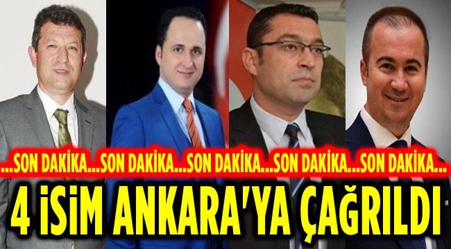 AK PARTİ'DE 4 İSİM ANKARA'YA DAVET EDİLDİ!..