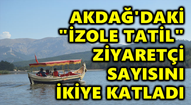 "AKDAĞ'DAKİ ""İZOLE TATİL"" ZİYARETÇİ SAYISINI İKİYE KATLADI"