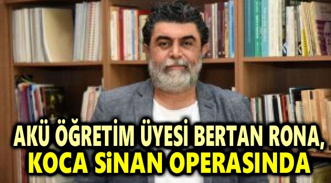 AKÜ ÖĞRETİM ÜYESİ BERTAN RONA, KOCA SİNAN OPERASINDA