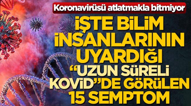 ATLATMAKLA BİTMİYOR!.. İŞTE UZUN SÜRELİ COVİD-19 BELİRTİLERİ