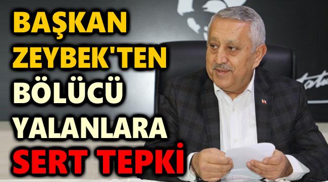 BAŞKAN ZEYBEK'TEN BÖLÜCÜ YALANLARA SERT TEPKİ!..