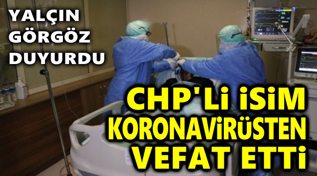 CHP'Lİ İSİM KORONAVİRÜSTEN VEFAT ETTİ