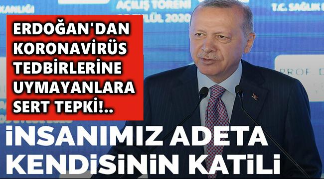 CUMHURBAŞKANI ERDOĞAN'DAN TEDBİRLERE UYMAYANLARA SERT TEPKİ!..