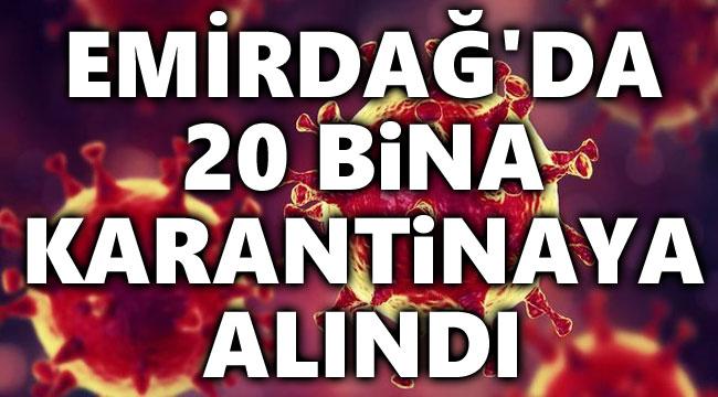 EMİRDAĞ'DA 20 BİNA KARANTİNAYA ALINDI