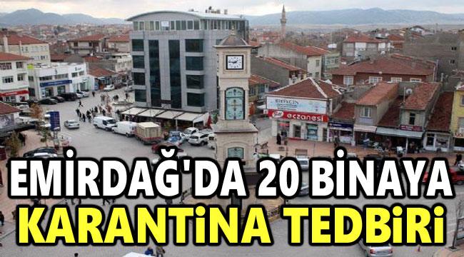 EMİRDAĞ'DA 20 BİNAYA KARANTİNA!..