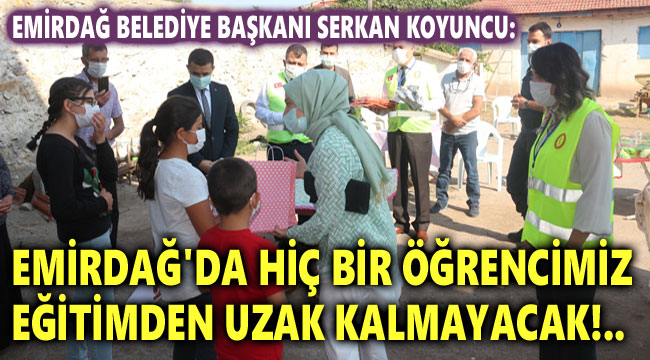 EMİRDAĞ'DA HİÇ BİR ÖĞRENCİMİZ EĞİTİMDEN UZAK KALMAYACAK!..