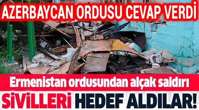 ERMENİSTAN ORDUSUNDAN HAİN SALDIRI!..
