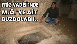 FRİG VADİSİNDE M.Ö.'YE AİT BUZDOLABI!..