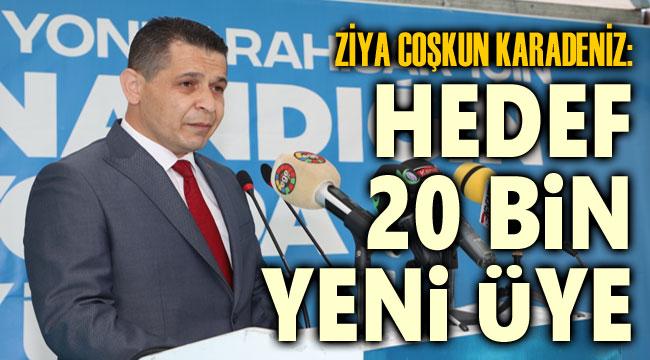HEDEFİMİZ 20 BİN YENİ ÜYE!..
