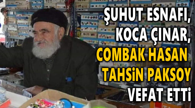KOCA ÇINAR ESNAF COMBAK HASAN TAHSİN PAKSOY VEFAT ETTİ