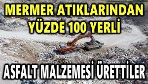 MERMER ATIKLARINDAN YÜZDE 100 YERLİ ASFALT MALZEMESİ ÜRETTİLER