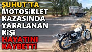 MOTOSİKLET KAZASINDA YARALANAN KİŞİ HAYATINI KAYBETTİ