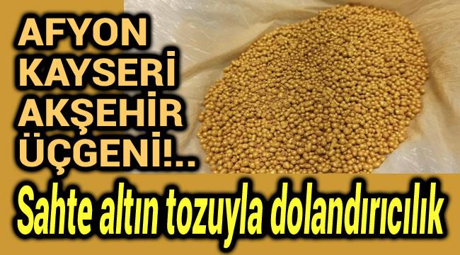 SAHTE ALTIN TOZUYLA DOLANDIRICILIK YAPMIŞLAR!..