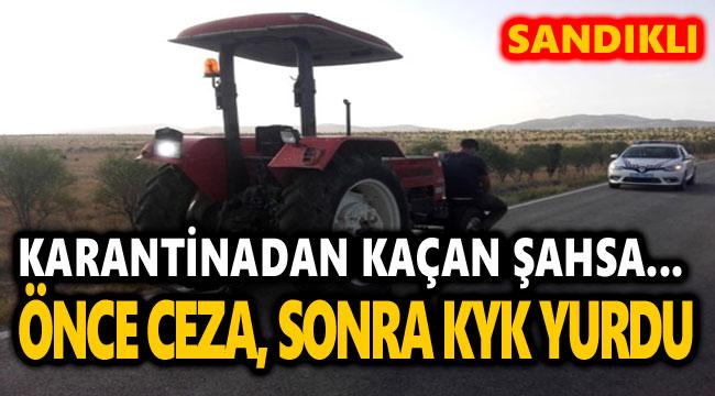 SANDIKLI'DA KARANTİNADA OLMASI GEREKEN ŞAHIS, TRAKTÖR KULLANIRKEN YAKALANDI