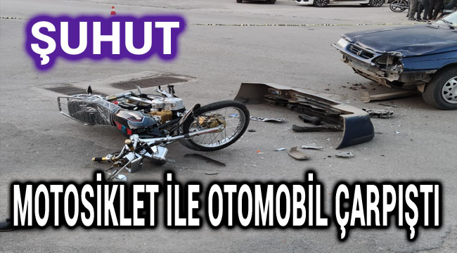 ŞUHUT'TA MOTOSİKLET İLE OTOMOBİL ÇARPIŞTI