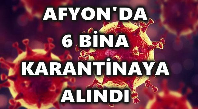 AFYON'DA 6 BİNA KARANTİNAYA ALINDI