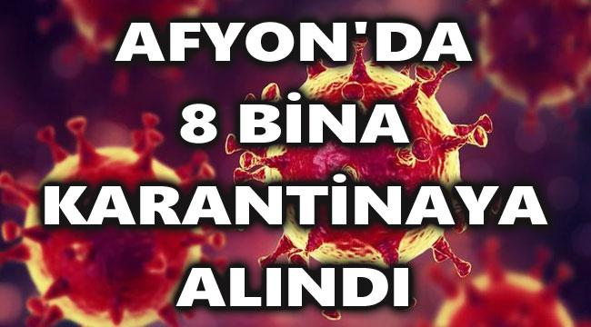 AFYON'DA 8 BİNA KARANTİNAYA ALINDI