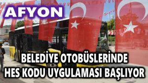 AFYON'DA BELEDİYE OTOBÜSLERİNDE HES KODU UYGULAMASI BAŞLIYOR